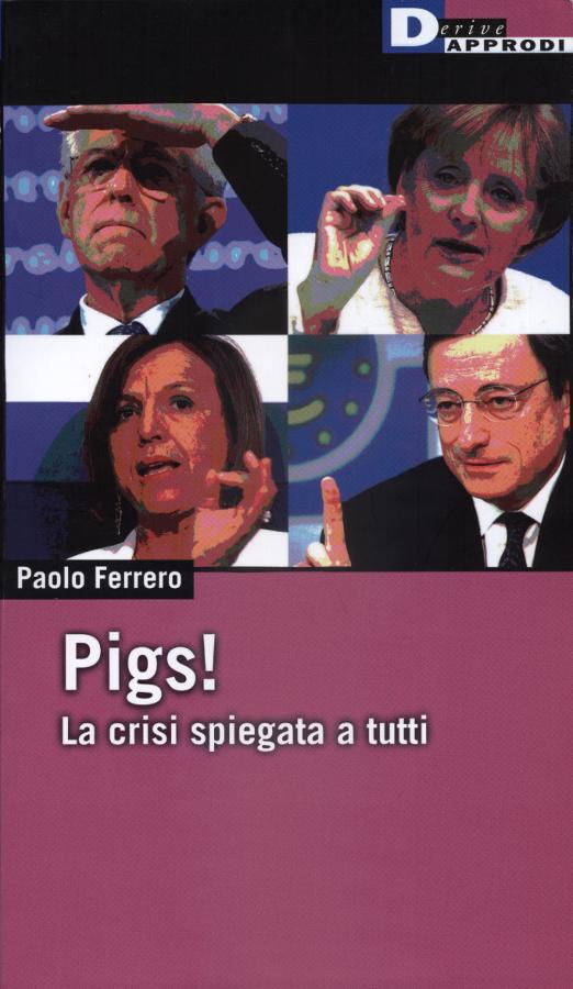 """Domani il segretario di Rifondazione Comunista Paolo Ferrero presenta il libro """"PIGS! La crisi spiegata a tutti"""""""