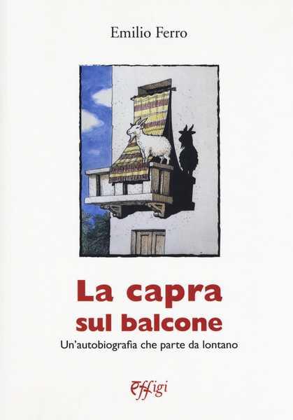 """""""La capra sul balcone"""": Emilio Ferro presenta la sua autobiografia"""