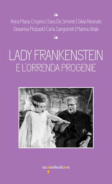 """""""Lady Frankenstein e e l'orrenda progenie"""": il libro presentato a Grosseto"""